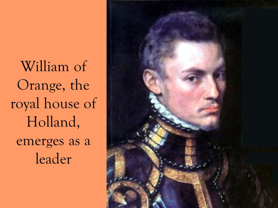William of Orange, the royal house of Holland, emerges as a leader