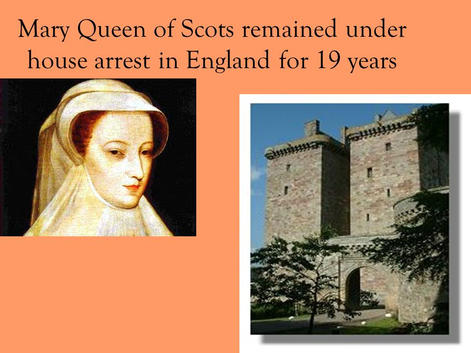 Mary Queen of Scots remained under house arrest in England for 19 years