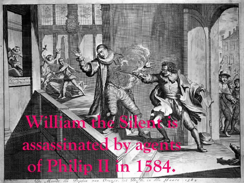 William the Silent is assassinated by agents of Philip II in 1584.
