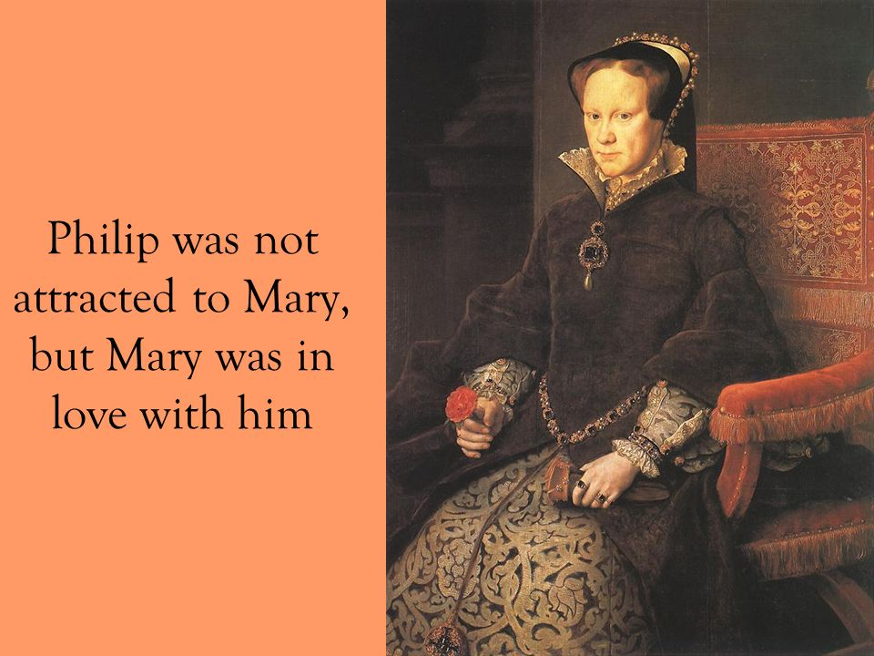Philip was not attracted to Mary, but Mary was in love with him