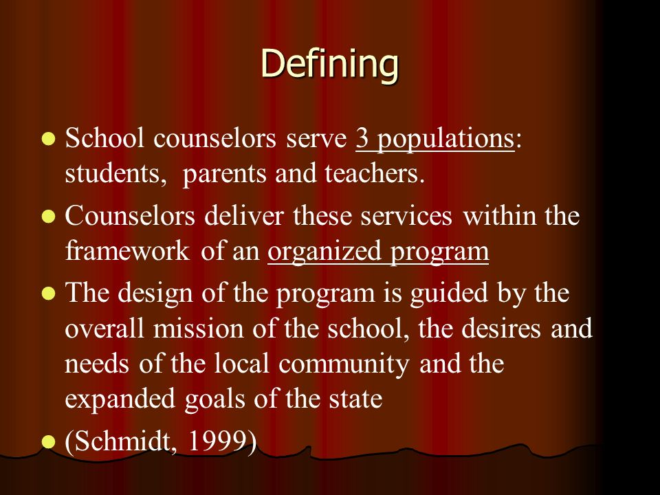 Defining School counselors serve 3 populations: students, parents and teachers. Counselors deliver these services within the framework of an organized