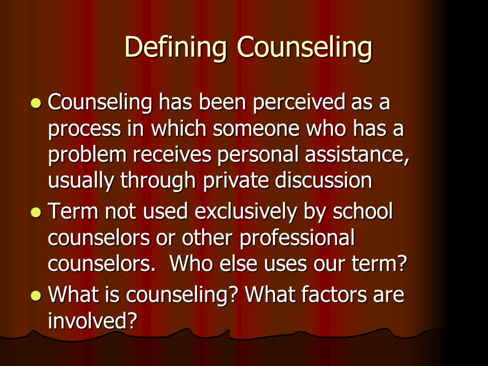 Defining Counseling Defining Counseling Counseling has been perceived as a process in which someone who has a problem receives personal assistance, us