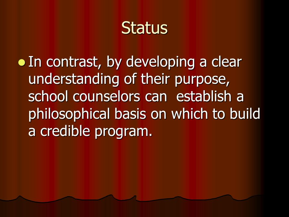 Status In contrast, by developing a clear understanding of their purpose, school counselors can establish a philosophical basis on which to build a cr