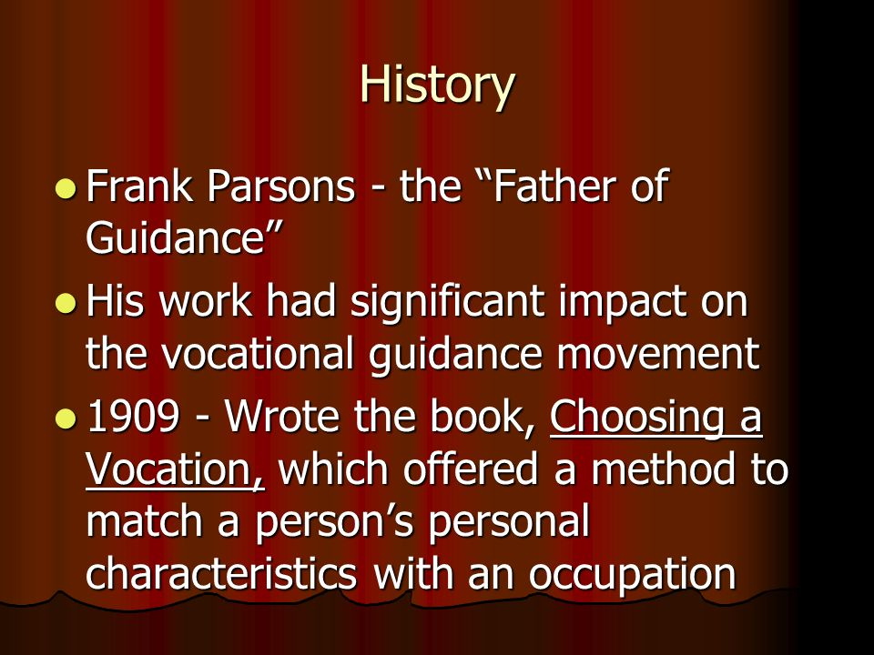 History Frank Parsons - the Father of Guidance Frank Parsons - the Father of Guidance His work had significant impact on the vocational guidance movem