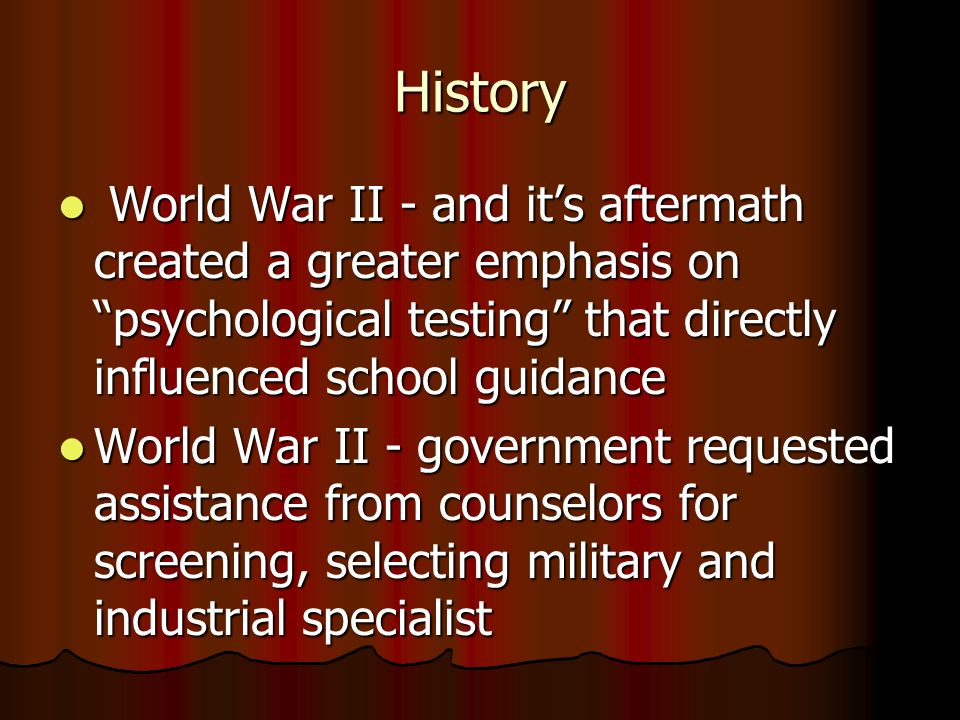 History World War II - and its aftermath created a greater emphasis on psychological testing that directly influenced school guidance World War II - a