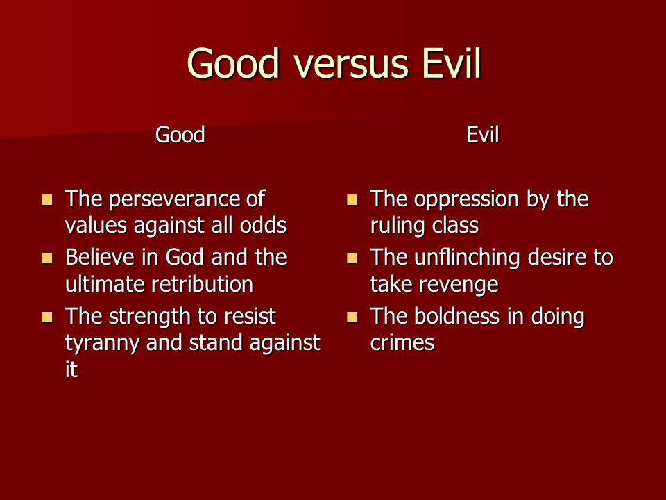 Good versus Evil Good The perseverance of values against all odds The perseverance of values against all odds Believe in God and the ultimate retribution Believe in God and the ultimate retribution The strength to resist tyranny and stand against it The strength to resist tyranny and stand against itEvil The oppression by the ruling class The oppression by the ruling class The unflinching desire to take revenge The unflinching desire to take revenge The boldness in doing crimes The boldness in doing crimes