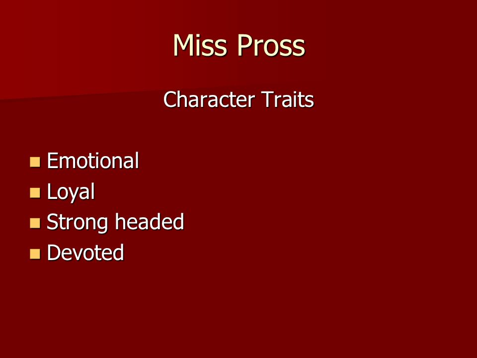 Miss Pross Character Traits Emotional Emotional Loyal Loyal Strong headed Strong headed Devoted Devoted