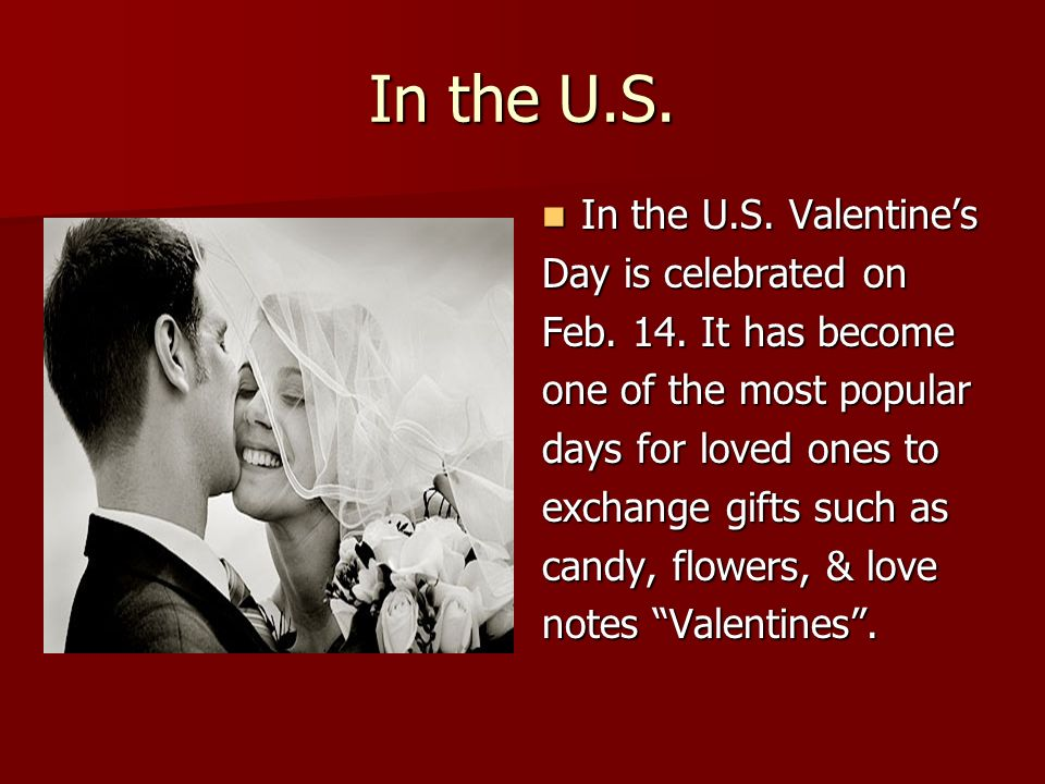 In the U.S. In the U.S. Valentines In the U.S. Valentines Day is celebrated on Feb.