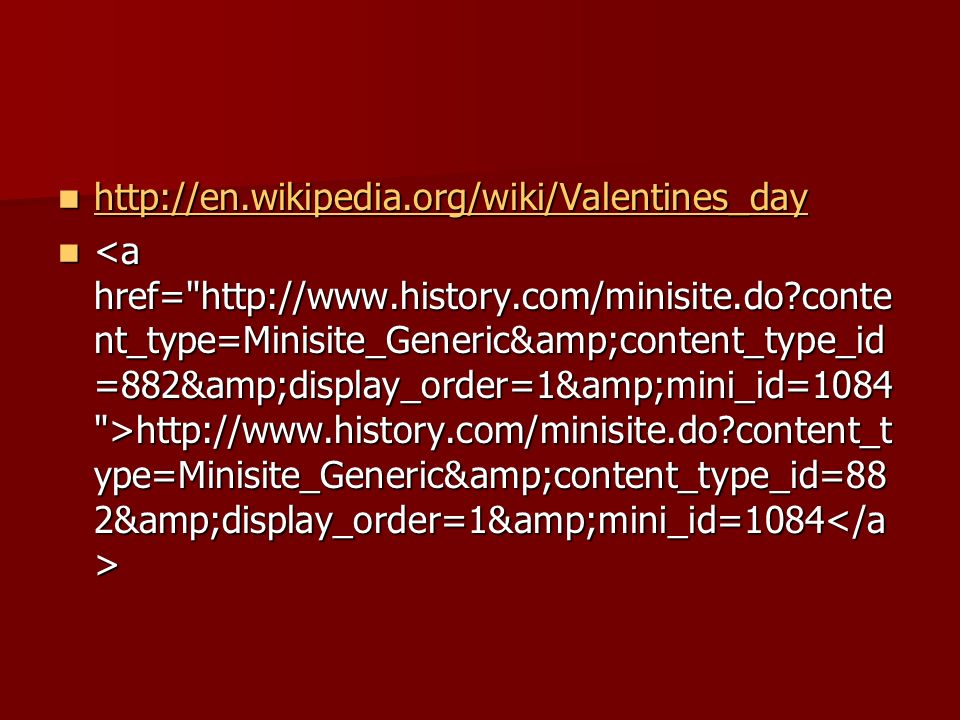 http://en.wikipedia.org/wiki/Valentines_day http://en.wikipedia.org/wiki/Valentines_day http://en.wikipedia.org/wiki/Valentines_day http://www.history