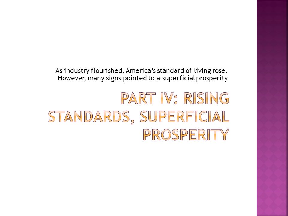 As industry flourished, Americas standard of living rose. However, many signs pointed to a superficial prosperity