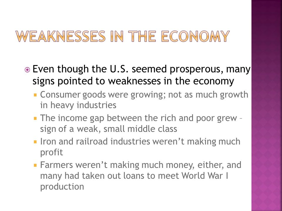 Even though the U.S. seemed prosperous, many signs pointed to weaknesses in the economy Consumer goods were growing; not as much growth in heavy indus