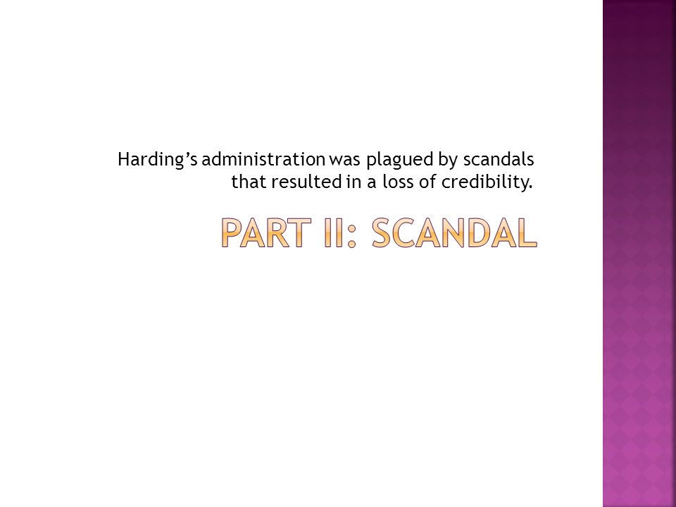 Hardings administration was plagued by scandals that resulted in a loss of credibility.
