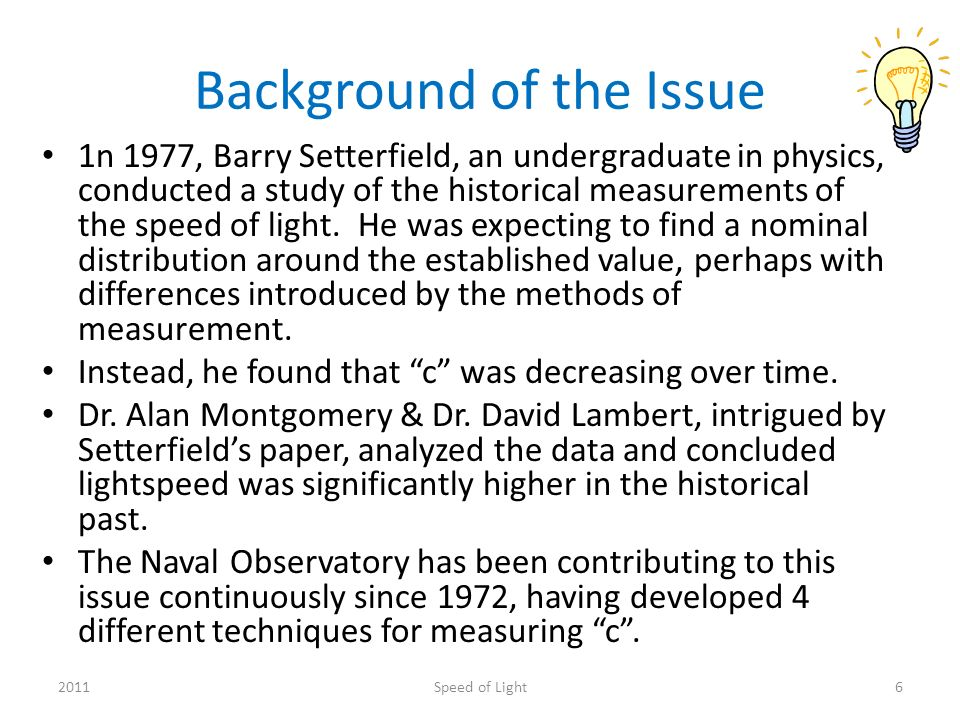 Background of the Issue 1n 1977, Barry Setterfield, an undergraduate in physics, conducted a study of the historical measurements of the speed of light.