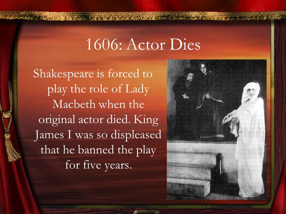 1672: Murder occurs on stage In Amsterdam, the actor playing Macbeth substituted a real dagger for the blunted stage dagger and killed Duncan in full view of the audience.