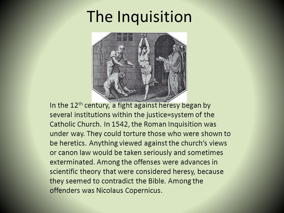 The Inquisition In the 12 th century, a fight against heresy began by several institutions within the justice=system of the Catholic Church. In 1542,
