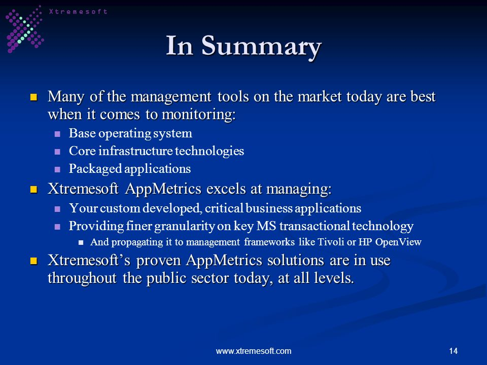 14www.xtremesoft.com In Summary Many of the management tools on the market today are best when it comes to monitoring: Many of the management tools on