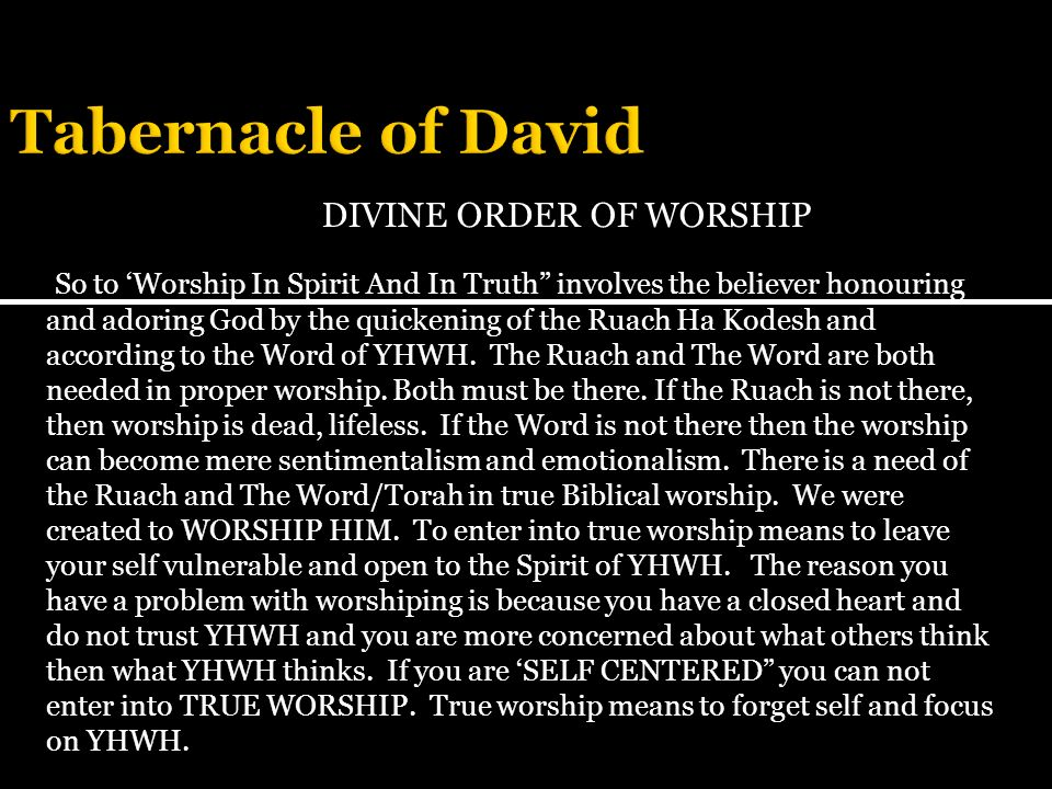 DIVINE ORDER OF WORSHIP So to Worship In Spirit And In Truth involves the believer honouring and adoring God by the quickening of the Ruach Ha Kodesh