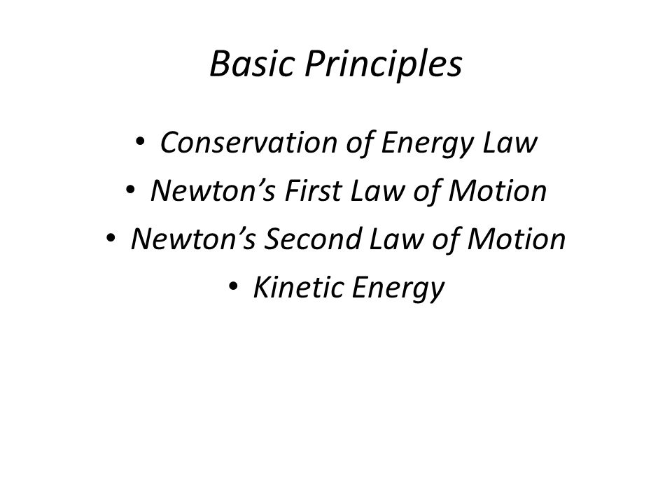 Basic Principles Conservation of Energy Law Newtons First Law of Motion Newtons Second Law of Motion Kinetic Energy