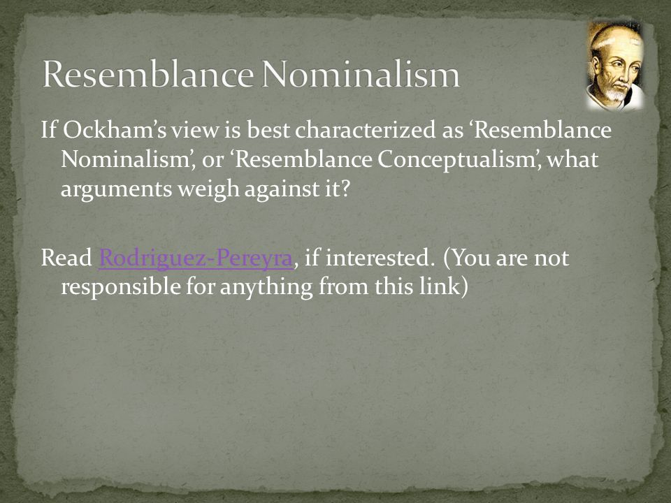 If Ockhams view is best characterized as Resemblance Nominalism, or Resemblance Conceptualism, what arguments weigh against it? Read Rodriguez-Pereyra
