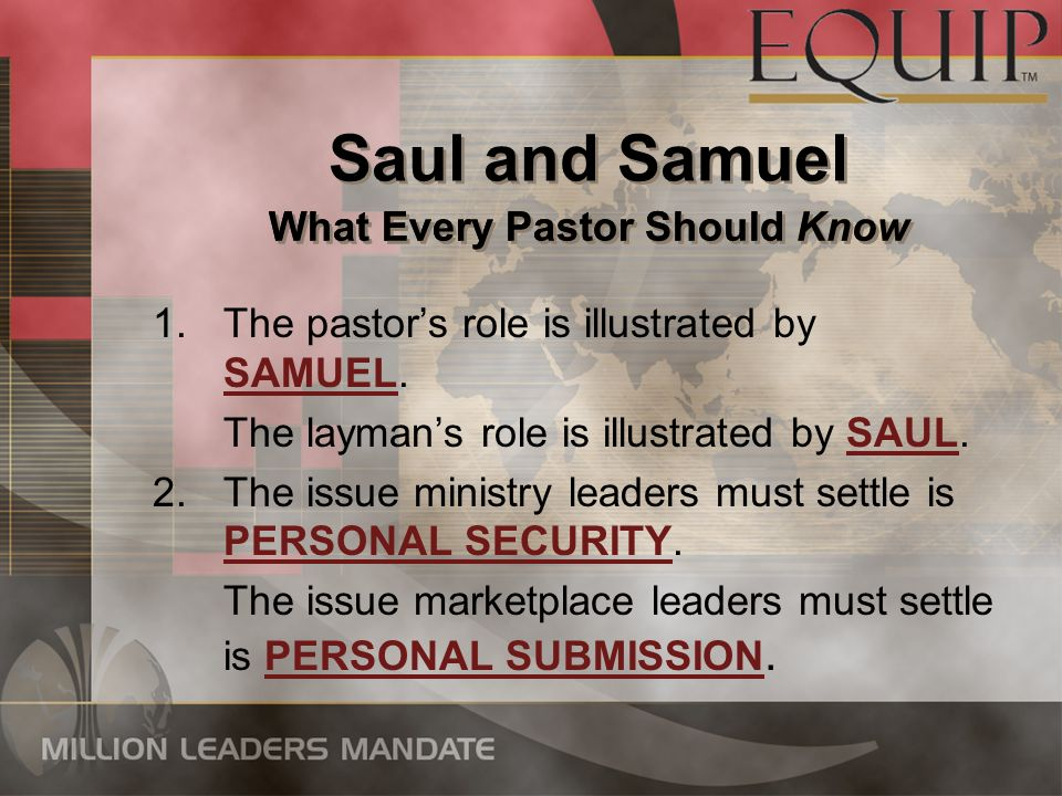 1.The pastors role is illustrated by SAMUEL.The laymans role is illustrated by SAUL.