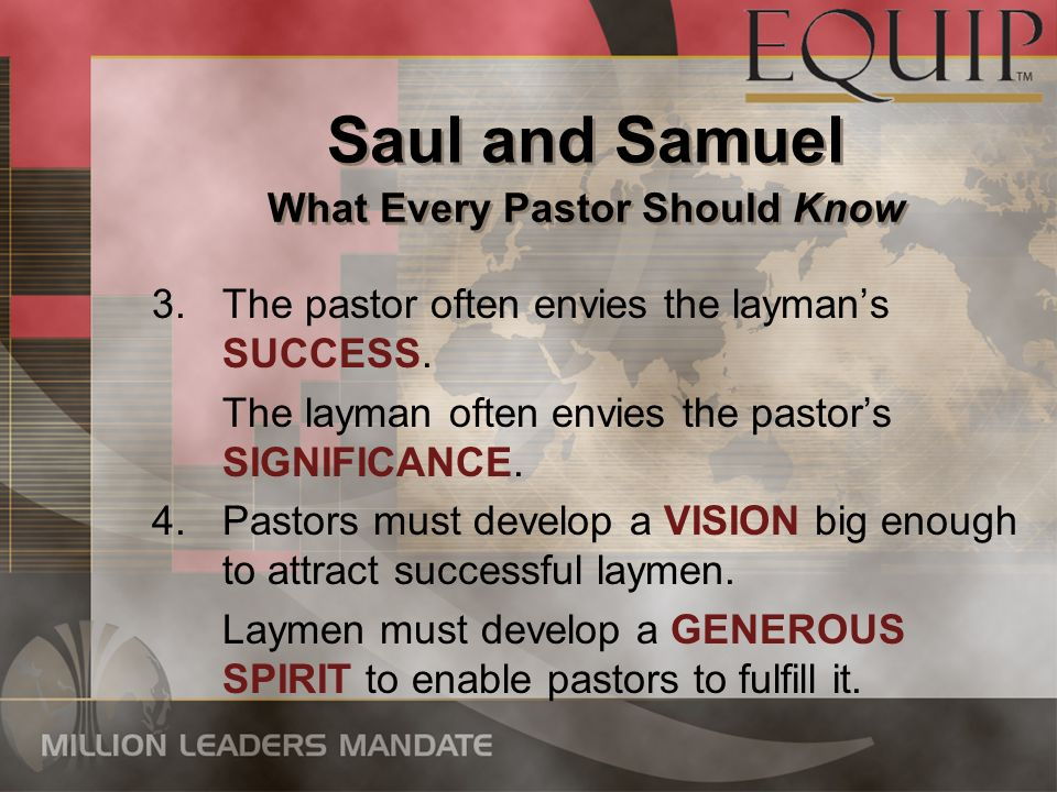 3.The pastor often envies the laymans SUCCESS.The layman often envies the pastors SIGNIFICANCE.