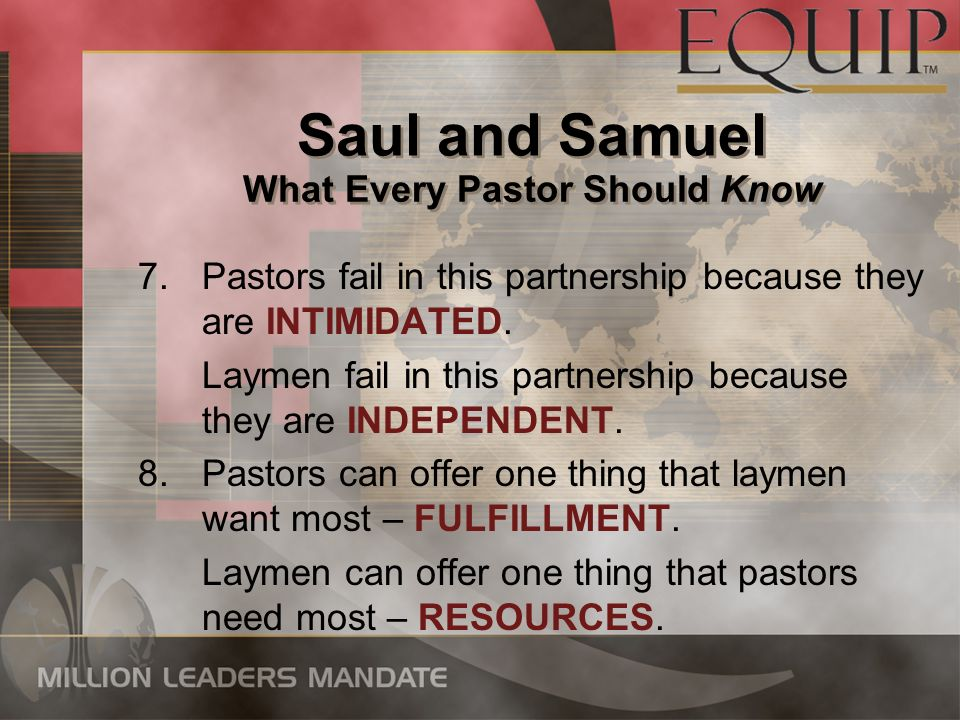 7.Pastors fail in this partnership because they are INTIMIDATED. Laymen fail in this partnership because they are INDEPENDENT. 8.Pastors can offer one