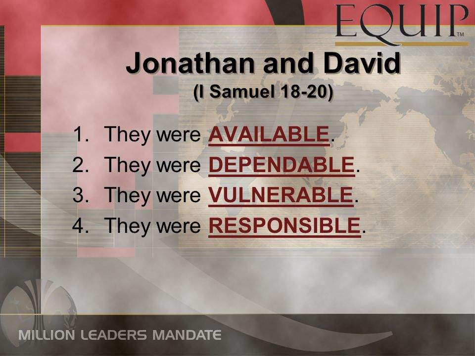 Jonathan and David (I Samuel 18-20) 1.They were AVAILABLE.