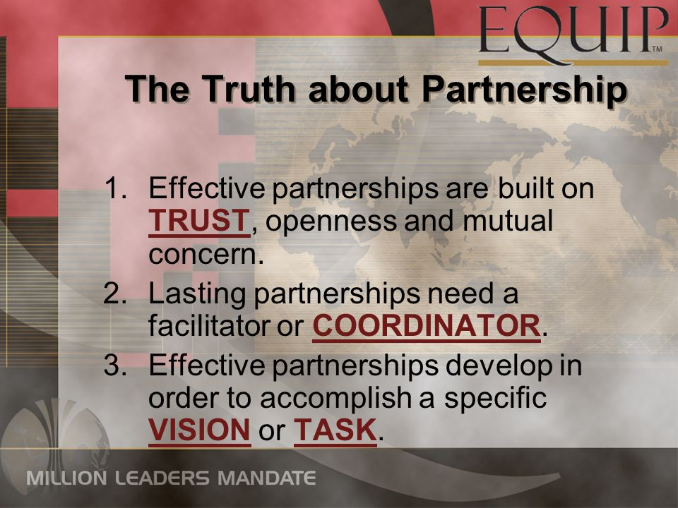 The Truth about Partnership The Truth about Partnership 1.Effective partnerships are built on TRUST, openness and mutual concern. 2.Lasting partnershi