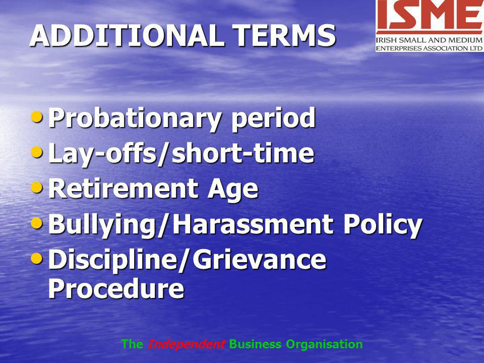 ADDITIONAL TERMS Probationary period Probationary period Lay-offs/short-time Lay-offs/short-time Retirement Age Retirement Age Bullying/Harassment Pol