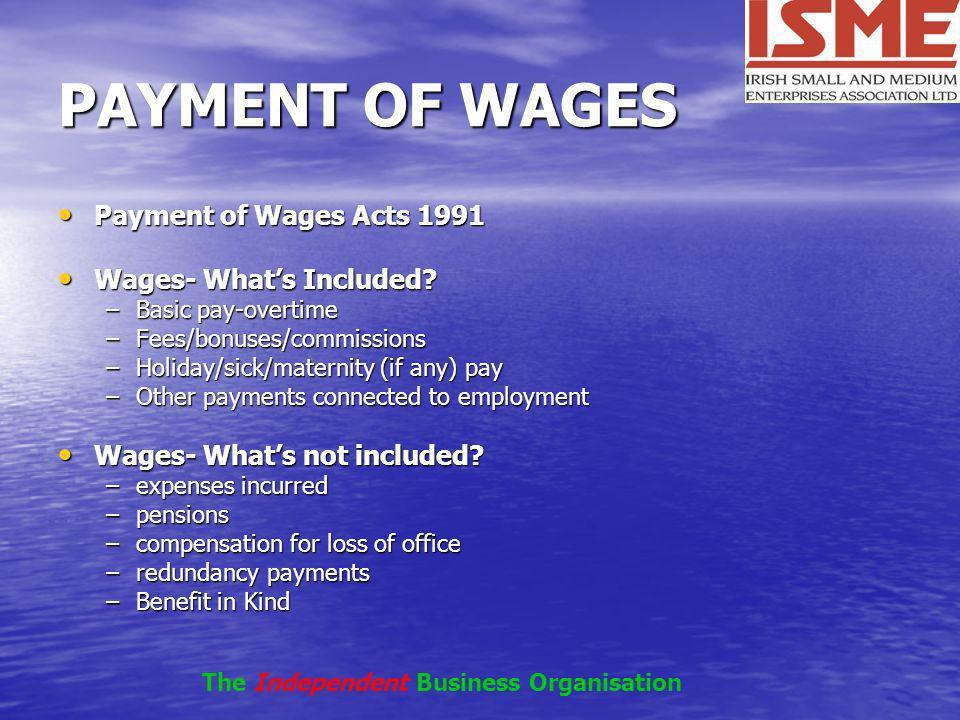 PAYMENT OF WAGES Payment of Wages Acts 1991 Payment of Wages Acts 1991 Wages- Whats Included? Wages- Whats Included? –Basic pay-overtime –Fees/bonuses