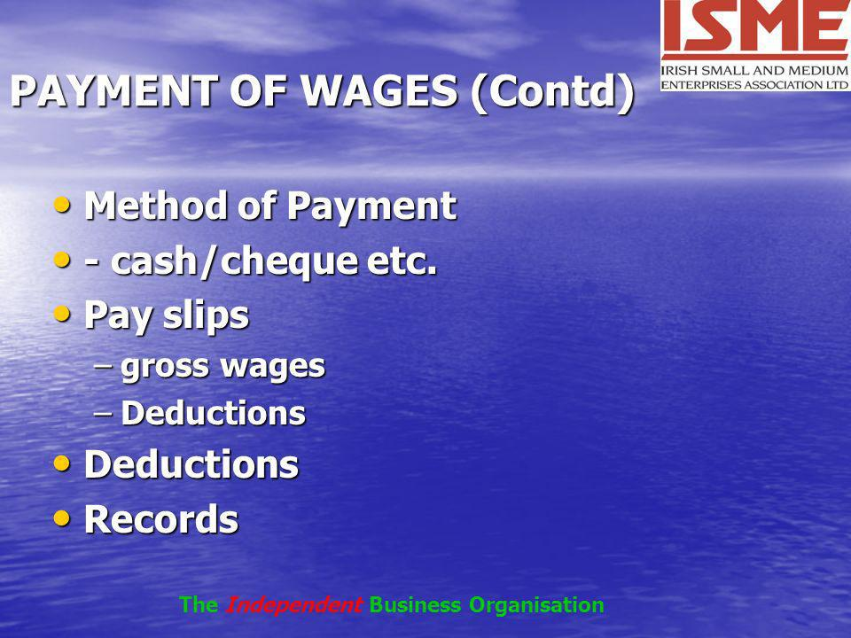 PAYMENT OF WAGES (Contd) Method of Payment Method of Payment - cash/cheque etc. - cash/cheque etc. Pay slips Pay slips –gross wages –Deductions Deduct