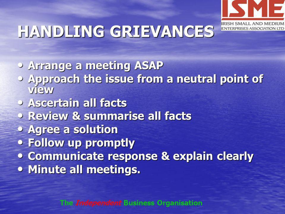 HANDLING GRIEVANCES Arrange a meeting ASAP Arrange a meeting ASAP Approach the issue from a neutral point of view Approach the issue from a neutral po