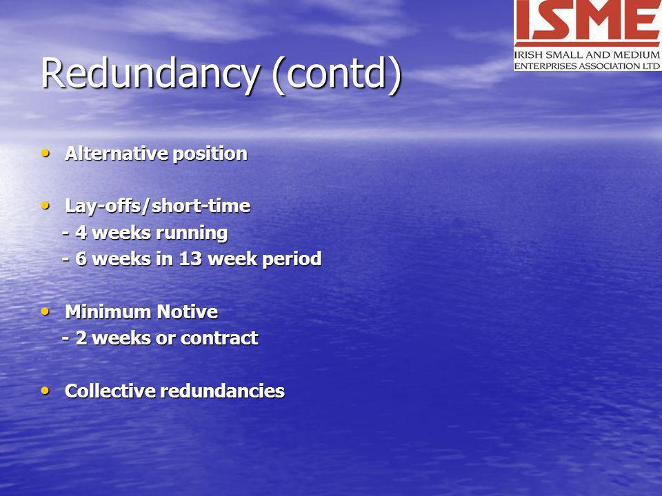 Redundancy (contd) Alternative position Alternative position Lay-offs/short-time Lay-offs/short-time - 4 weeks running - 4 weeks running - 6 weeks in