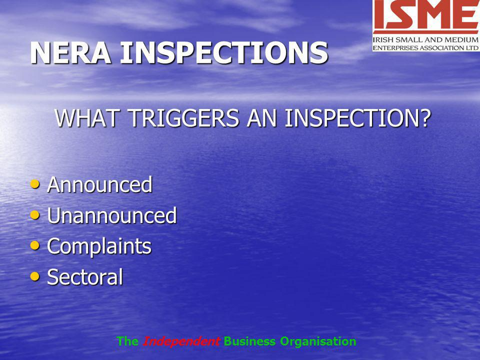 NERA INSPECTIONS WHAT TRIGGERS AN INSPECTION? WHAT TRIGGERS AN INSPECTION? Announced Announced Unannounced Unannounced Complaints Complaints Sectoral