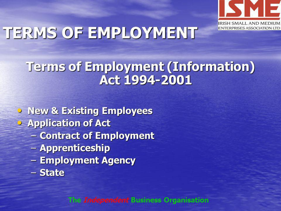 TERMS OF EMPLOYMENT Terms of Employment (Information) Act 1994-2001 New & Existing Employees New & Existing Employees Application of Act Application o