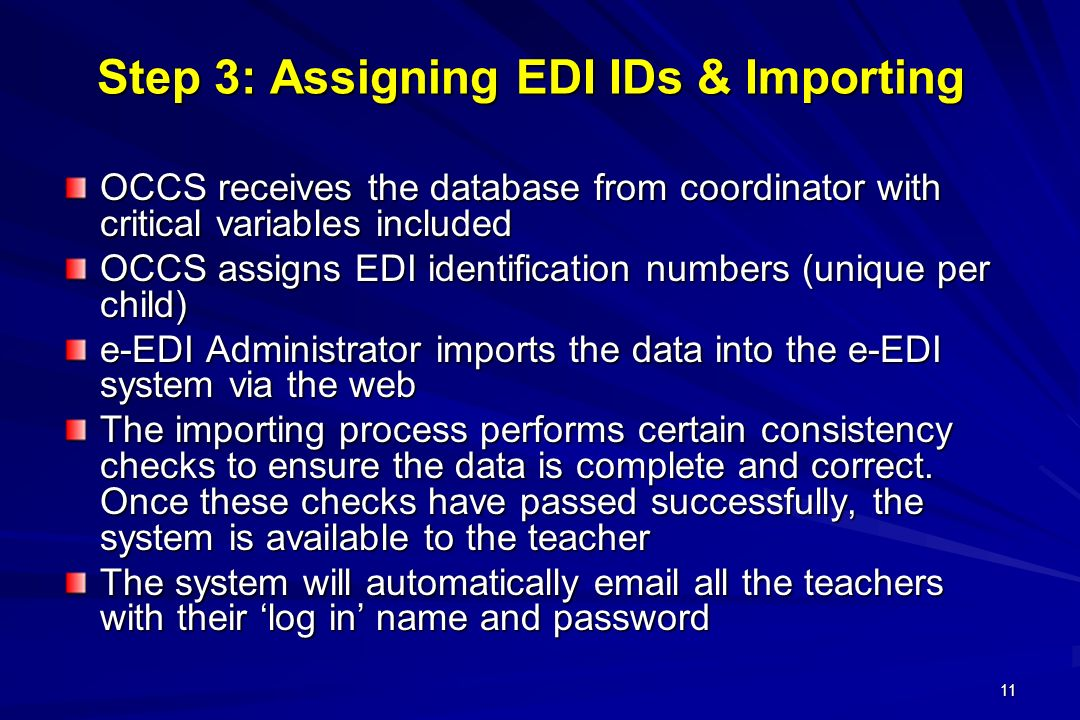 11 OCCS receives the database from coordinator with critical variables included OCCS assigns EDI identification numbers (unique per child) e-EDI Admin