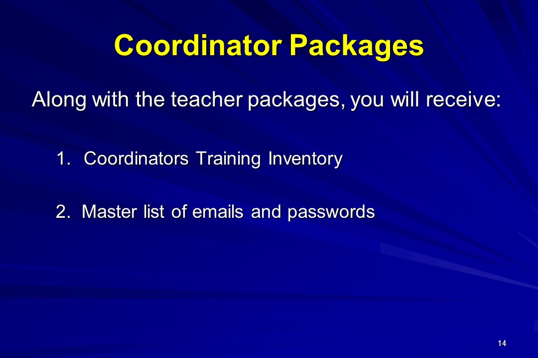 14 Coordinator Packages Along with the teacher packages, you will receive: 1.Coordinators Training Inventory 2. Master list of emails and passwords