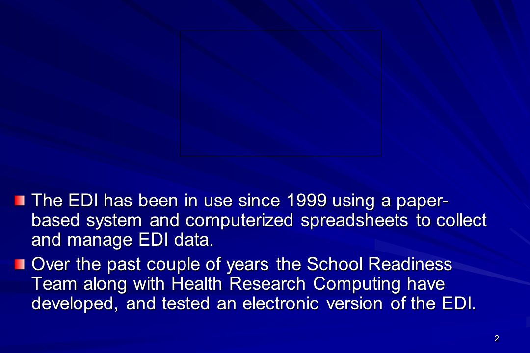 2 The EDI has been in use since 1999 using a paper- based system and computerized spreadsheets to collect and manage EDI data. Over the past couple of