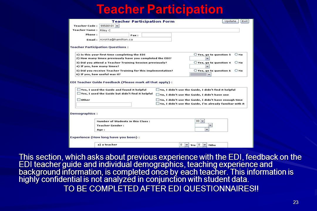 23 This section, which asks about previous experience with the EDI, feedback on the EDI teacher guide and individual demographics, teaching experience