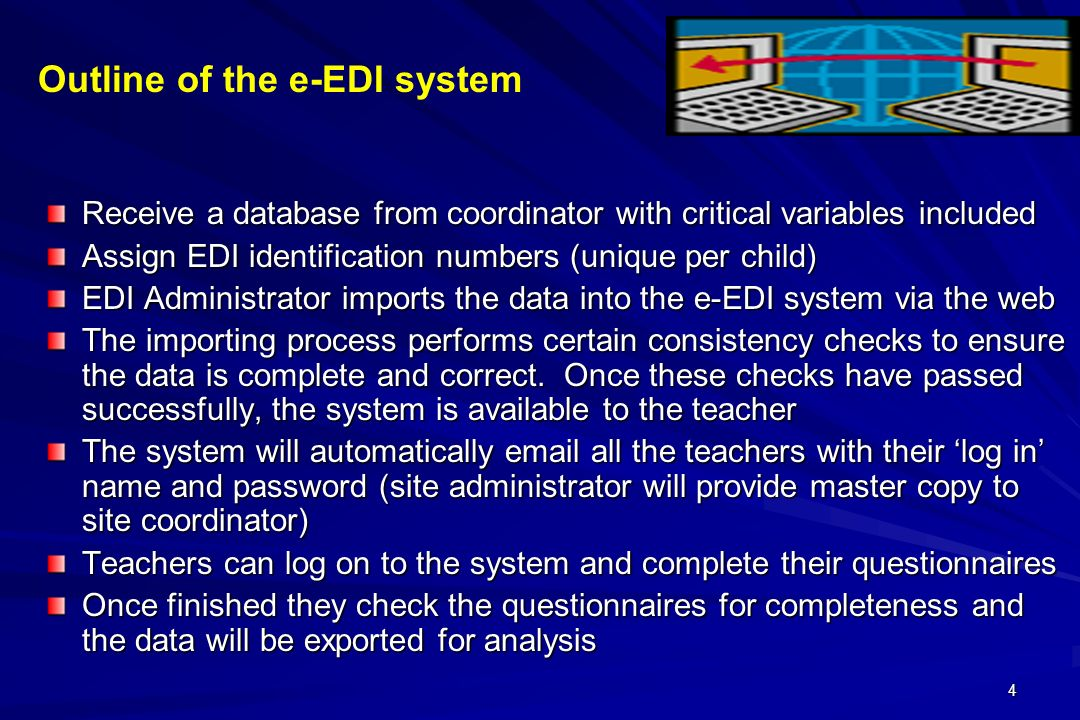 4 Receive a database from coordinator with critical variables included Assign EDI identification numbers (unique per child) EDI Administrator imports