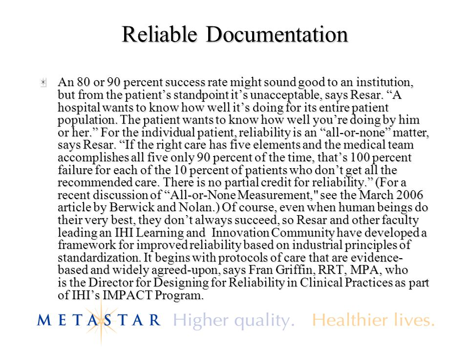 Reliable Documentation An 80 or 90 percent success rate might sound good to an institution, but from the patients standpoint its unacceptable, says Resar.