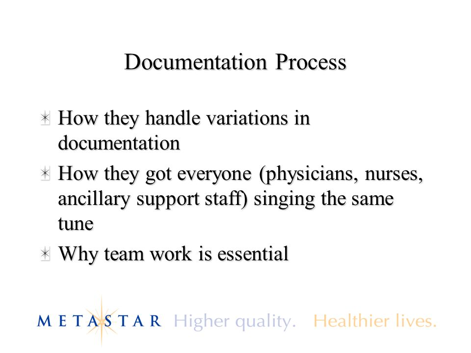 Documentation Process How they handle variations in documentation How they got everyone (physicians, nurses, ancillary support staff) singing the same tune Why team work is essential