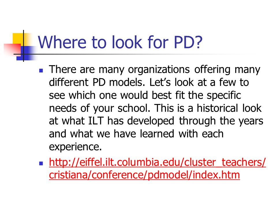 Where to look for PD. There are many organizations offering many different PD models.