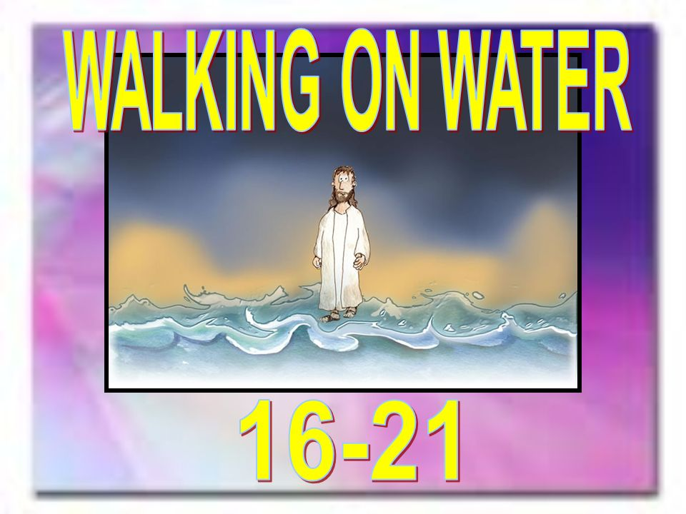Walking on Water (16- 24)