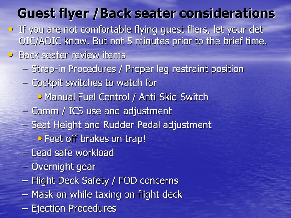 Guest flyer /Back seater considerations If you are not comfortable flying guest fliers, let your det OIC/AOIC know. But not 5 minutes prior to the bri