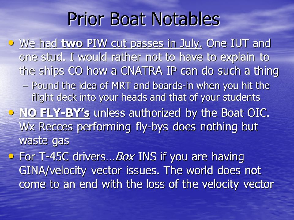 Prior Boat Notables We had two PIW cut passes in July. One IUT and one stud. I would rather not to have to explain to the ships CO how a CNATRA IP can