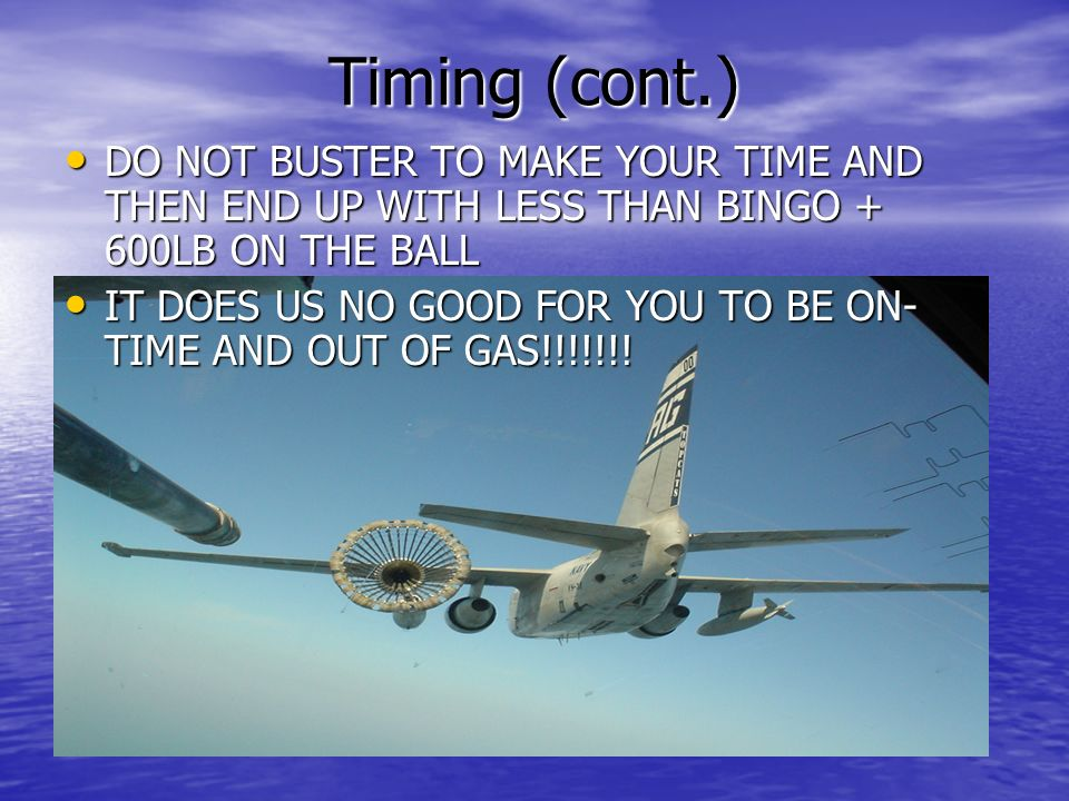 Timing (cont.) DO NOT BUSTER TO MAKE YOUR TIME AND THEN END UP WITH LESS THAN BINGO + 600LB ON THE BALL DO NOT BUSTER TO MAKE YOUR TIME AND THEN END U