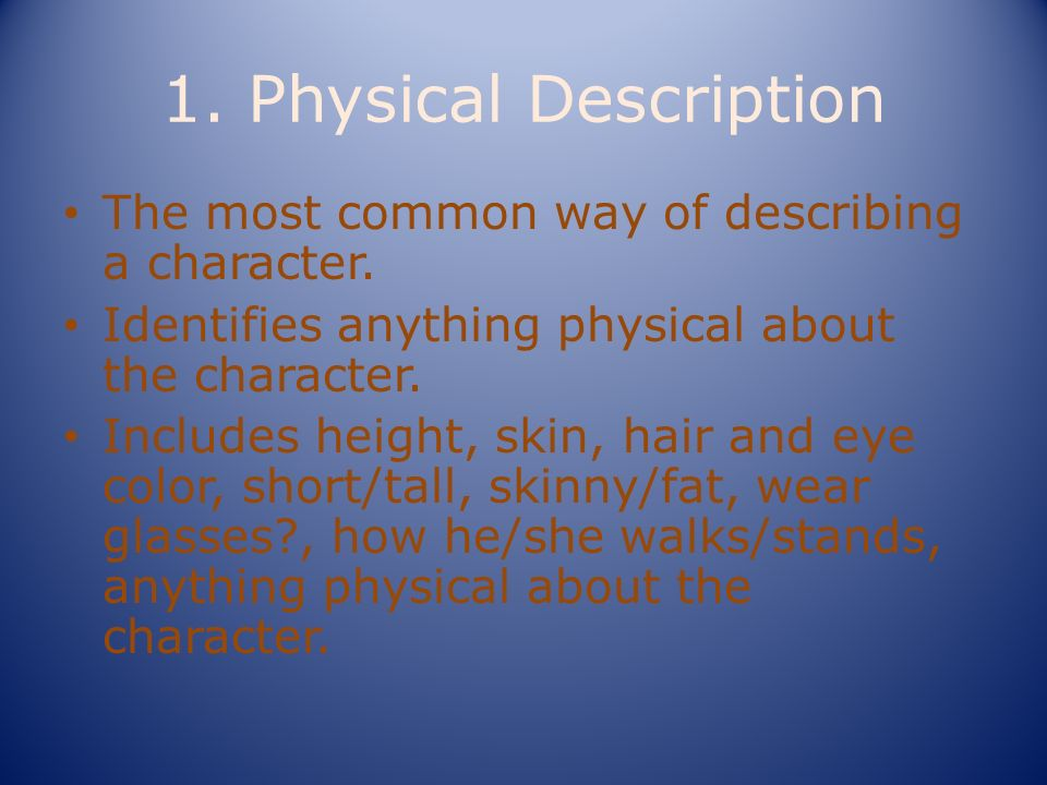 1.Physical Description The most common way of describing a character.