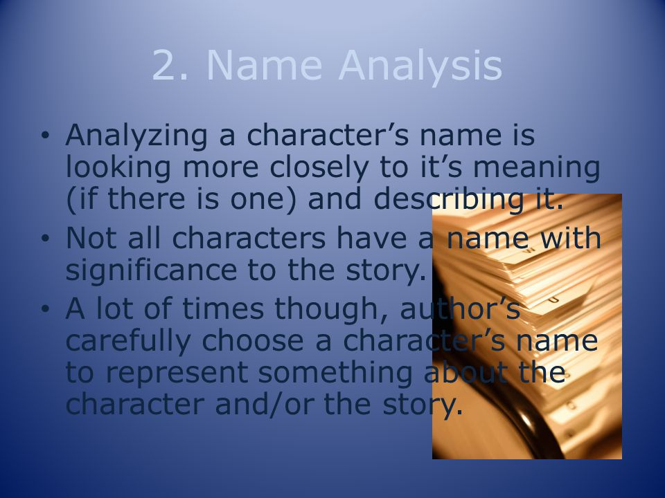 2. Name Analysis Analyzing a characters name is looking more closely to its meaning (if there is one) and describing it. Not all characters have a nam