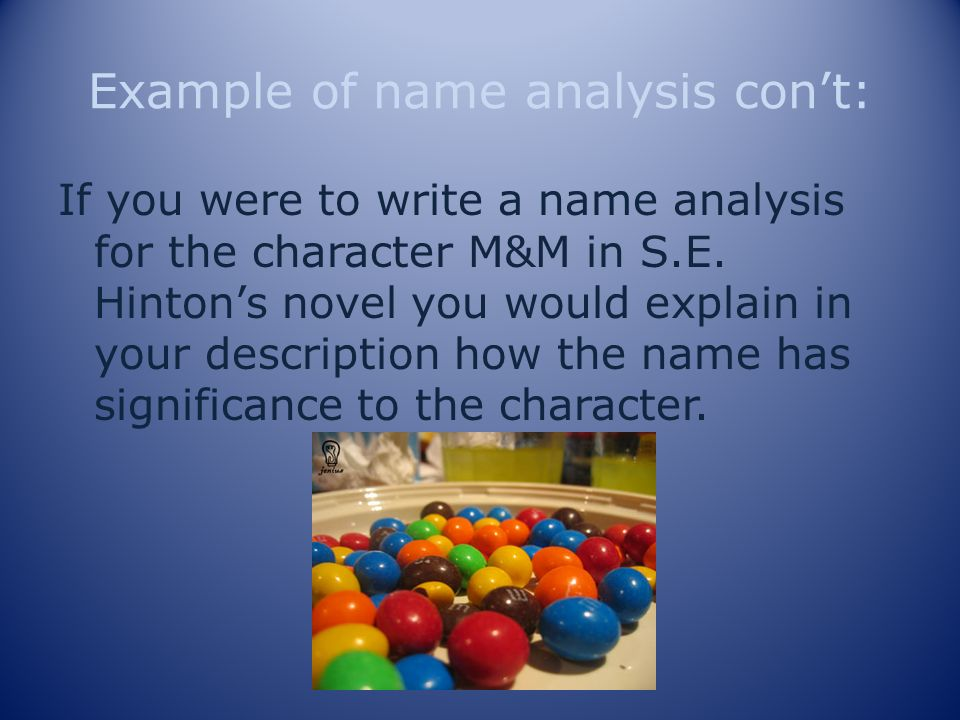 Example of name analysis cont: If you were to write a name analysis for the character M&M in S.E.